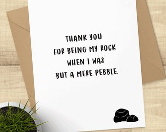 Thank You for Being My Rock When I Was But a Mere Pebble