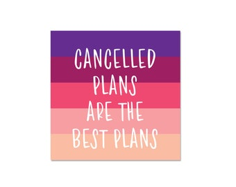 Cancelled Plans are the Best Plans