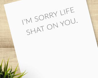 I'm Sorry Life Shat On You, funny sympathy greeting card, BLANK INSIDE