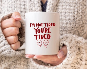 I'm Not Tired You're Tired