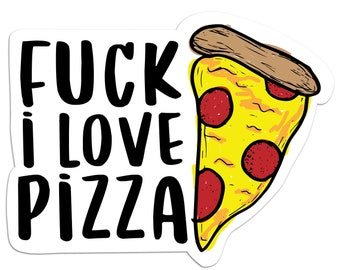 Fuck I Love Pizza Sticker