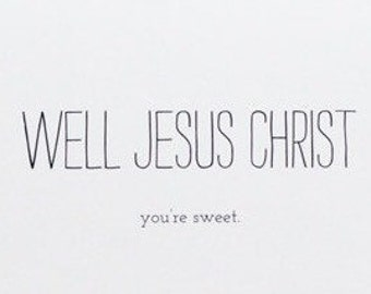 Well Jesus Christ you're sweet- thank you folded greeting card with matching envelope, BLANK INSIDE