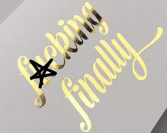 F-cking Finally congratulations or any occasion in gold or silver foil on white card stock