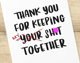 Thank You for Keeping MY Sh-t Together