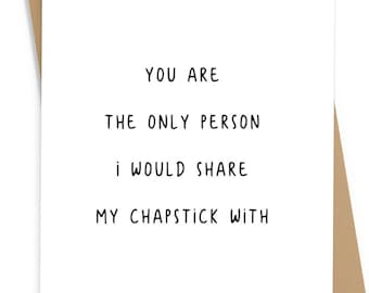 You are the Only Person I Would Share My Chapstick With love or anniversary card; includes envelope