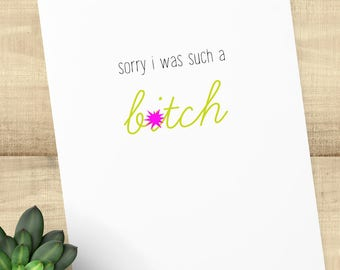 Sorry I Was Such a B - MATURE Greeting card; cards for couples and friends, BLANK INSIDE