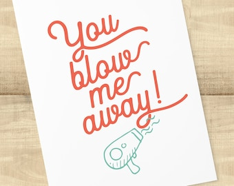 "Hair Stylist thank you greeting card; ""You Blow Me Away"", envelope included, BLANK INSIDE"