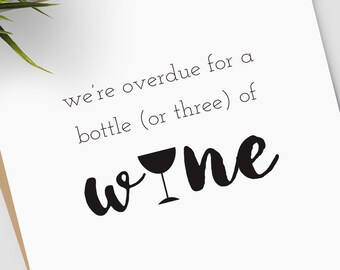 We're Overdue For a Bottle Or Three of Wine greeting card; I Miss You card, BLANK INSIDE