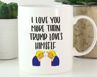 I Love You More Than Trump Loves Himself - ceramic mug