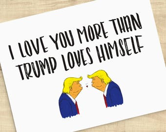 I love you more than Trump loves himself