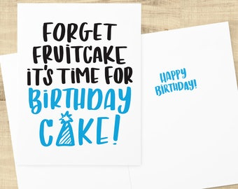 Forget Fruitcake It's Time For Birthday Cake happy birthday holiday greeting card, envelope included