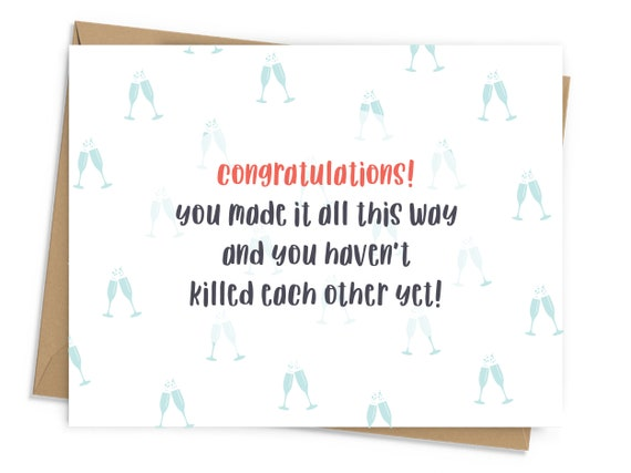 Congratulations Congratulations happy anniversary card You made it all this way and you haven/'t killed each other yet!