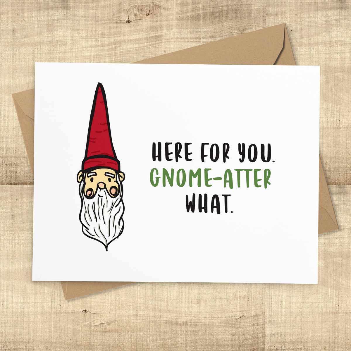 Gnome funny sympathy greeting card, Here For You Gnome-Atter What ...