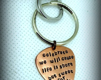 Guitar Pick Keychain - Hand Stamped Copper - Dave Matthews Band - Celebrate we will cause life is short but sweet for certain