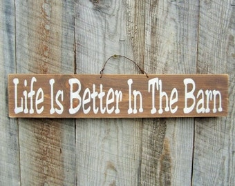 Life Is Better In The Barn Sign Rustic Barn Decor Rustic Home Decor Farm Ranch Sign Horse Stable Horse Decor Montana Made Wood Sign