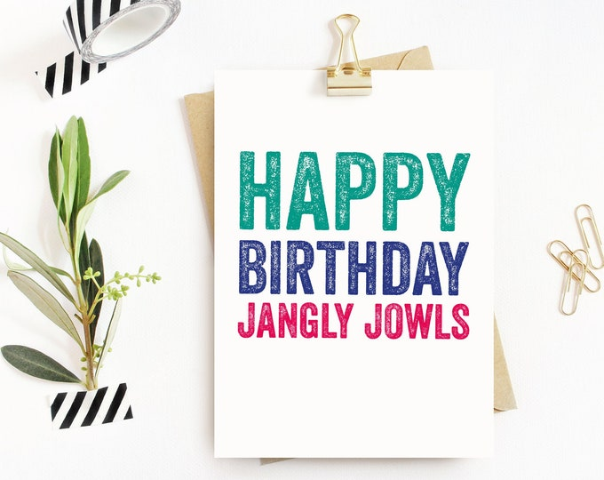 Happy Birthday Jangly Jowls Funny Typographic Contemporary Letterpress Inspired Greetings Card