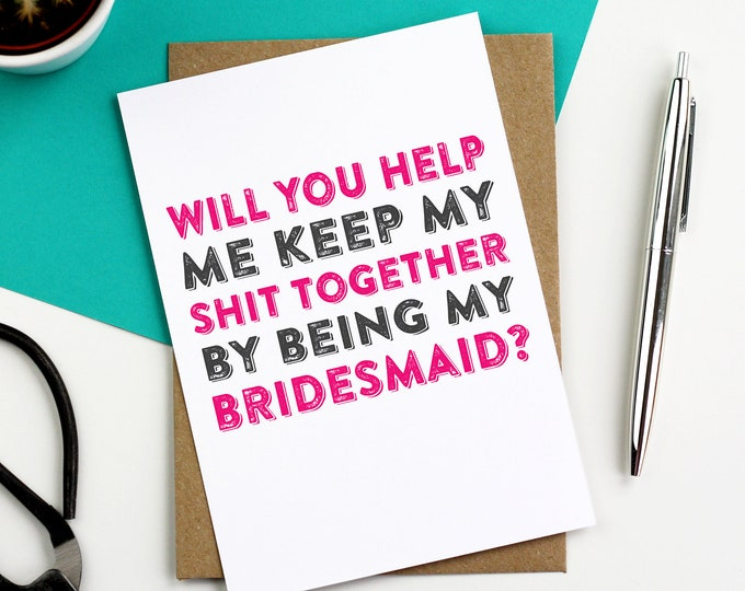Will you Help me Keep My Shit Together By Being My Bridesmaid Funny Humour Greetings Card
