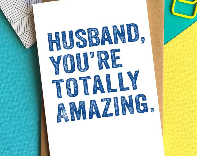 Husband You're Totally Amazing Anniversary Birthday Valentine Greetings Card