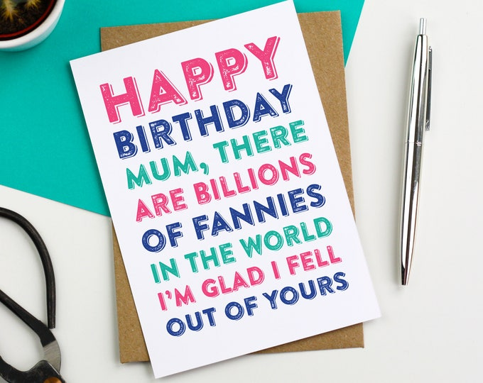 Happy Birthday Mum There Are Billions of Fannies I'm Glad I Fell Out of Yours British Humour Funny Greetings Card