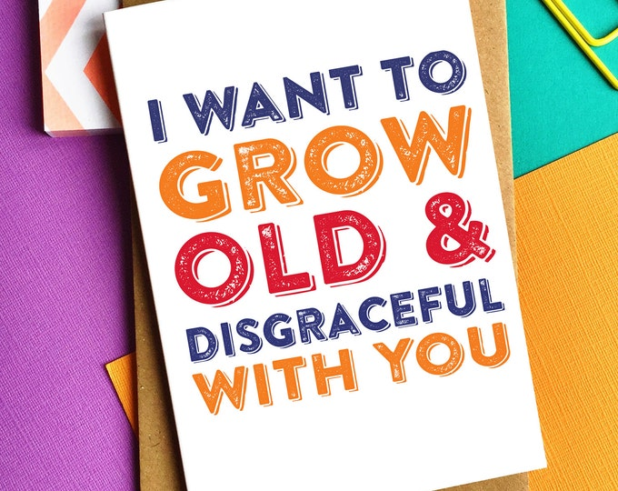 I Want To Grow Old & Disgraceful With You Anniversary Birthday Valentine Typographic Contemporary British Greeting Card