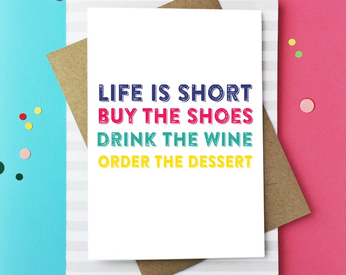 Life Is Short Buy the Shoes Drink the Wine Order the Dessert Funny Motivational Greetings Card