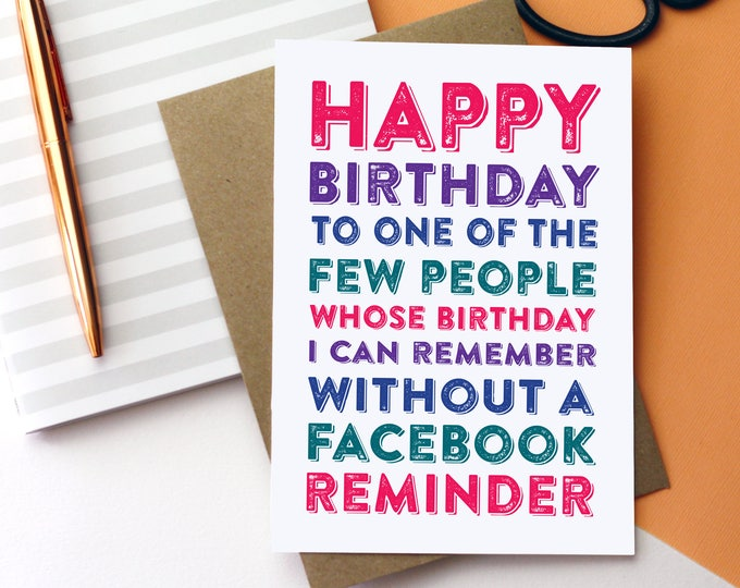 Happy Birthday To One of The Few People Whose Birthday I can Remember Without a Facebook Reminder Greetings Card