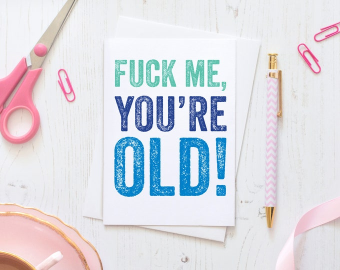 Fuck Me You're Old! British Humour Funny Colourful Greeting Card
