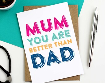 Mum You Are Better Than Dad Funny Mother's Day Typographic Greetings Card