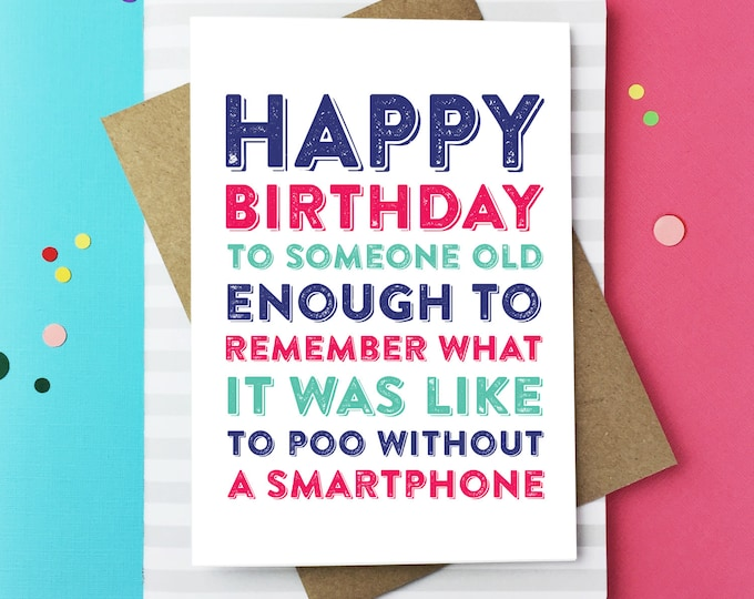 Happy Birthday To Someone Old Enough To Remember Pooing Without a Smart Phone Card DYPHB152