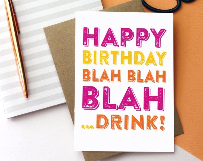 Happy Birthday Blah Blah Blah Drink Cheeky British Inspired Birthday Celebration Card