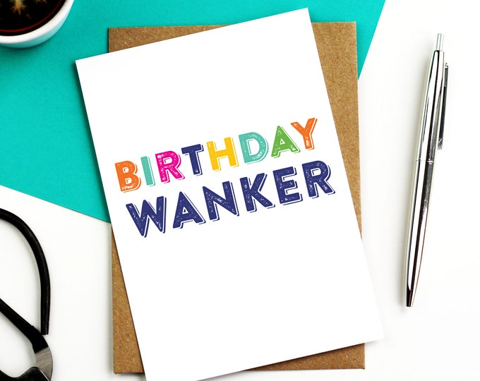 Birthday Wanker British Humour Funny Colourful Greeting Card