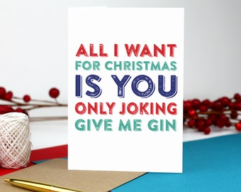 All I Want for Christmas Is You, Only joking give me gin! Funny Christmas Joke Card DYPCH04