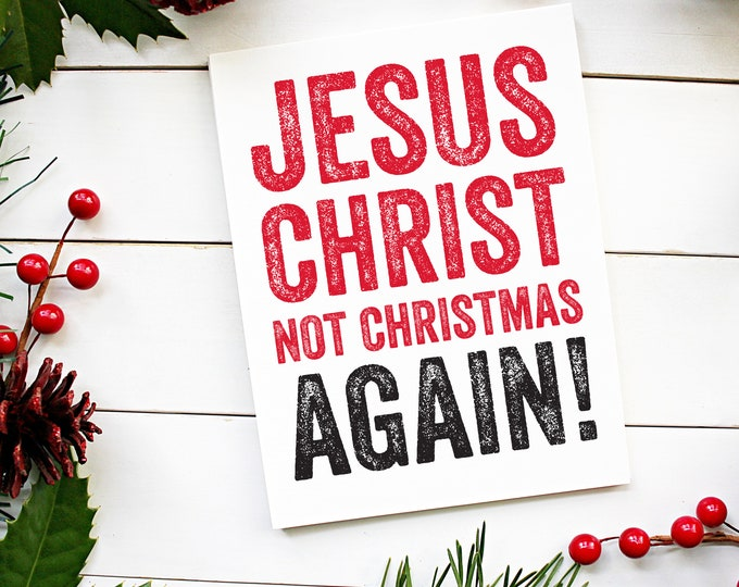 Jesus Christmas Not Christmas again! Funny Christmas Card for grumpy people!
