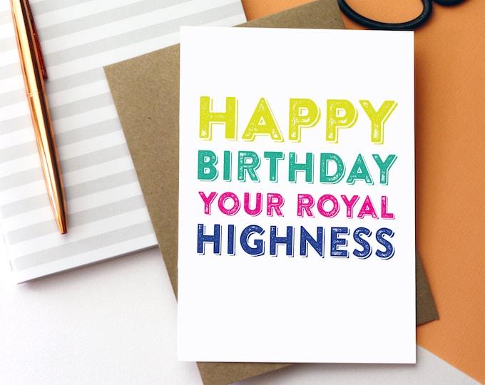 Happy Birthday Your Royal Highness Joke Funny Letterpress Inspired British Made Birthday Greetings Card