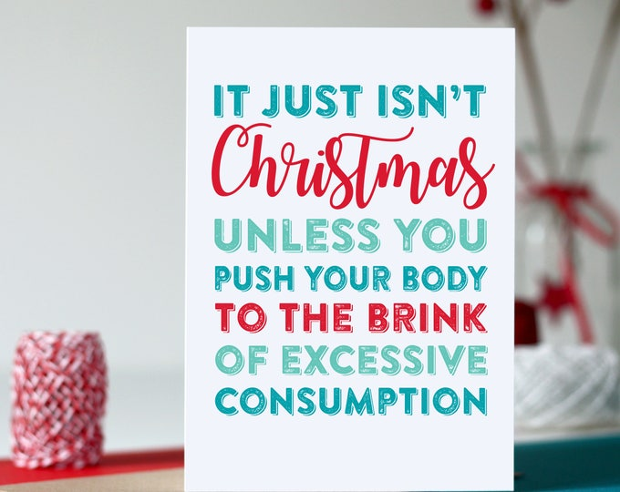 Excessive Consumption Christmas Joke Funny Greeting Card Printed UK DYPCH70