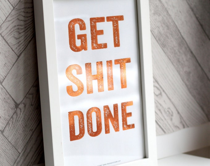 Get Shit Done Rose Gold Foiled Positive Affirmation Wood Block Style A4 Print DYPP002