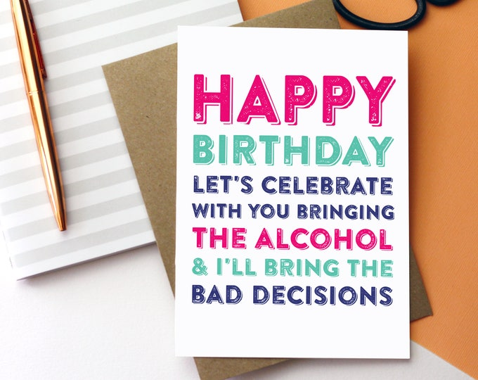 Happy Birthday You Bring the Alcohol and I'll Bring the Bad Decisions Funny Greeting Card