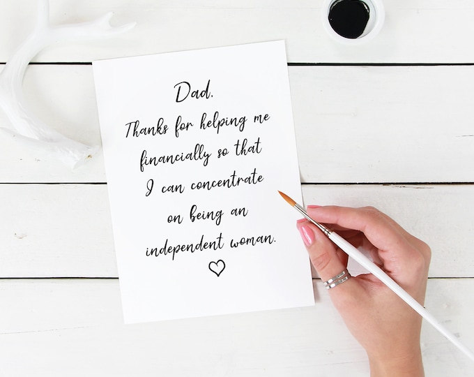 Dad Thank you for financially supporting me so I can be an independent woman Funny cheeky Father's day celebration Card