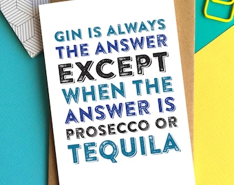 Gin Is Always the Answer Except When the Answer is Prosecco or Tequila contemporary funny birthday greetings card DYPHB13