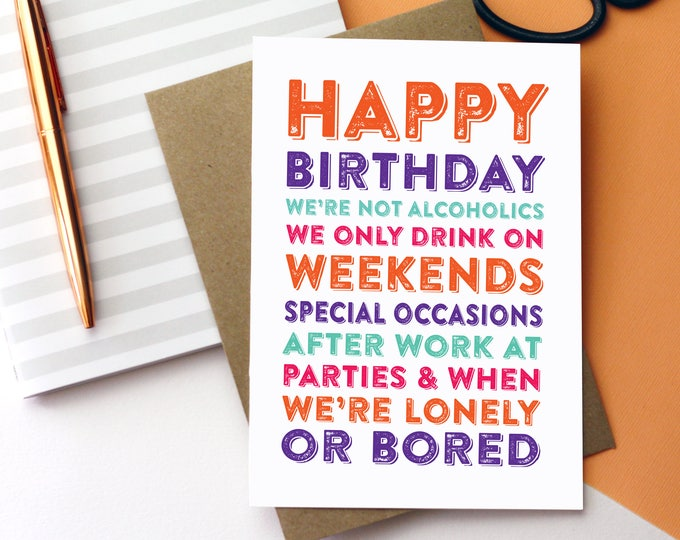 Happy Birthday We're Not Alcoholics We Only Drink at Weekends Special Occasions Funny Celebration Greeting Card DYPHB117