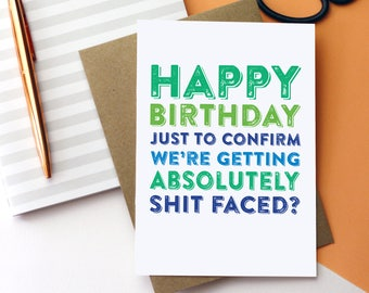 Happy Birthday Just To Confirm We're Getting Absolutely Shitfaced Funny Joke contemporary typographic greetings card
