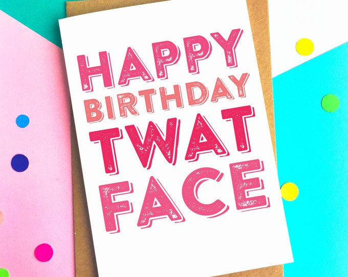 Happy Birthday Twat Face British Humour Cheeky Funny Joke Contemporary Typographic Birthday Greetings Card DYPHB135