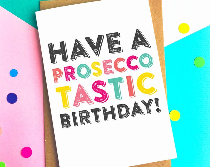 Have a Proseccotastic Birthday Funny Colourful Typographic Birthday Card
