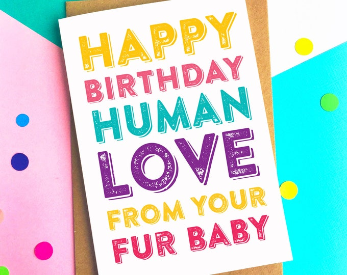 Happy Birthday Human Love from Your Furbaby Funny Colourful Typographic Birthday Card DYPHB153