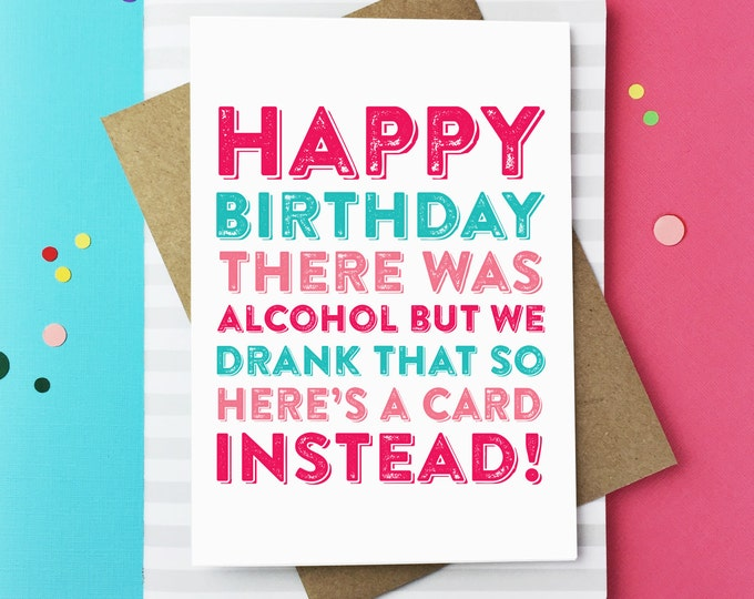 Funny Happy Birthday There was Alcohol But We Drank That Typographic Contemporary British Greetings Card
