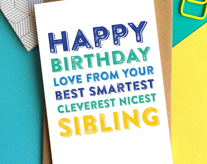 Happy Birthday Love From Your Best Smartest Cleverest Nicest Sibling Funny Typographic Contemporary Greetings Card DYPHB104