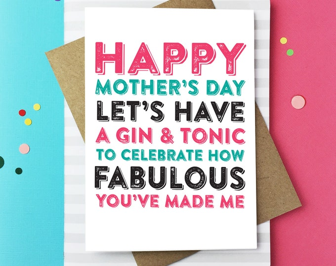 Happy Mother's Day Let's Have a Gin & Tonic to Celebrate how Fabulous You've Made Me funny British humour Greetings Card DYPHMD013