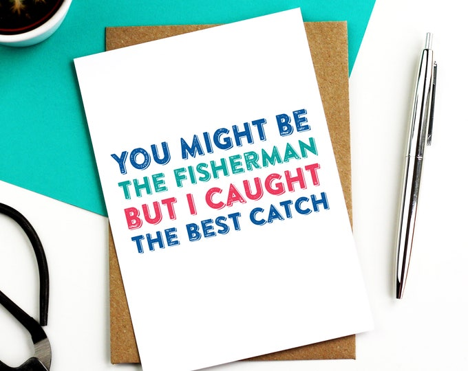 You Might Be the Fisherman But I Caught the Best Catch Contemporary Typographic Anniversary Valentines Birthday Celebration Card DYPL041