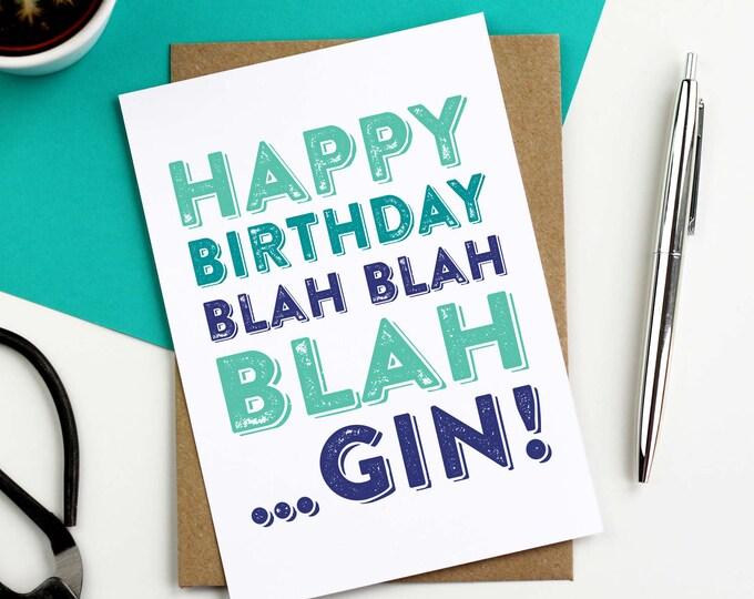 Happy Birthday Blah Blah Blah…Gin! Letterpress Inspired Typographic Contemporary British Made Birthday Greetings Card