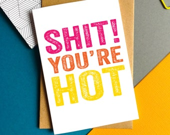 Shit You're Hot Funny British Humour Typographic Contemporary Joke Valentines Anniversary Birthday Greetings Card UK